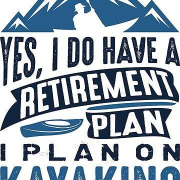 Retirement Plan Kayaking by CreativeTrail