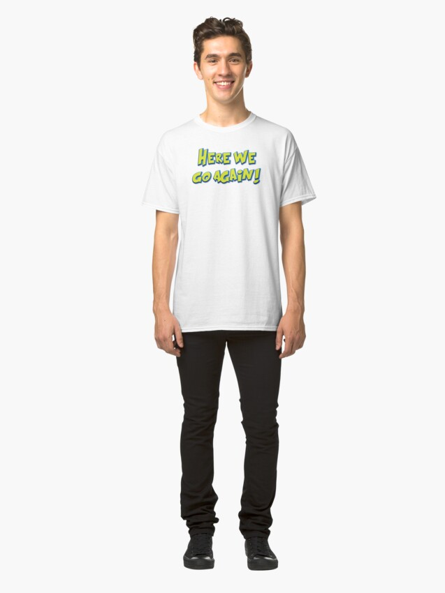 Alternate view of Here We Go Again Classic T-Shirt
