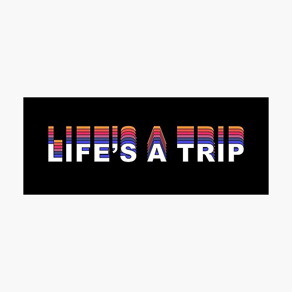 Life's a Trip - text Photographic Print