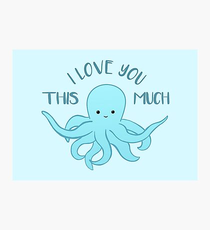 OCTOPUS Valentines Pun - Funny Valentines Day Card - Anniversary Pun - Funny Anniversary gift - Animal - Sea - Blue Photographic Print