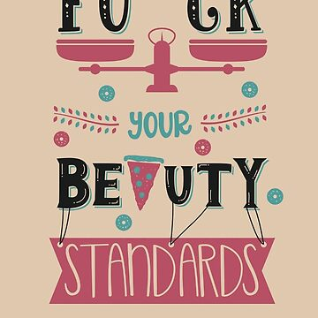 Eff Your Beauty Standards by isabellesilva