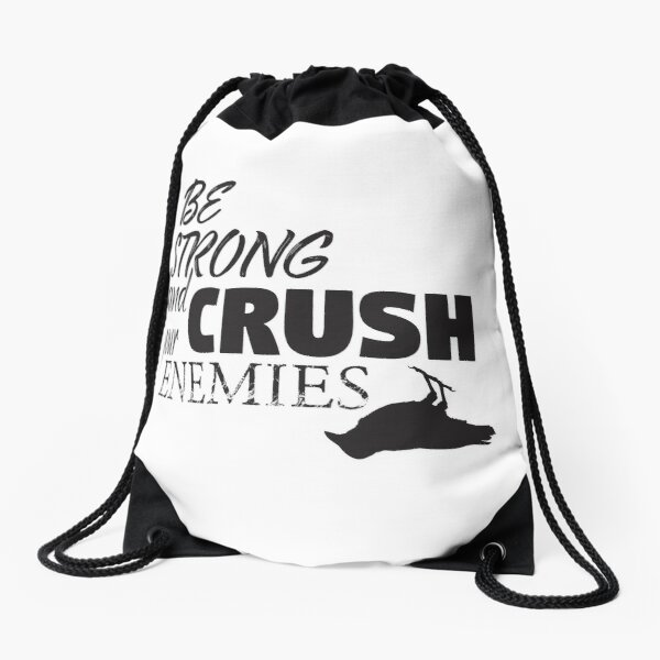 Be strong and crush your enemies Drawstring Bag
