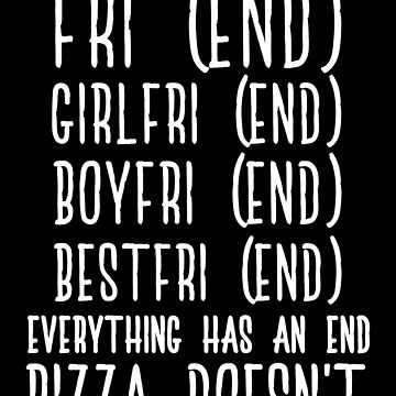 Everything Has An End Pizza Doesn't by kamrankhan