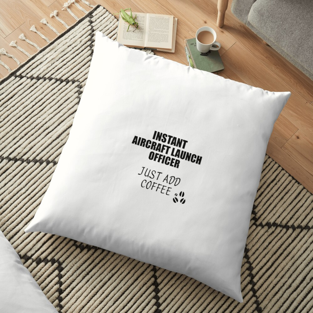 Aircraft Launch Officer Instant Just Add Coffee Funny Gift Idea for Coworker Present Workplace Joke Office Bodenkissen