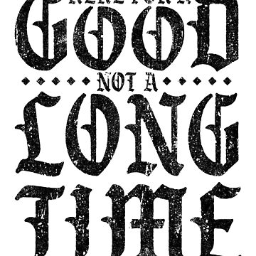 Here For A Good Not A Long Time (Variant) by huckblade