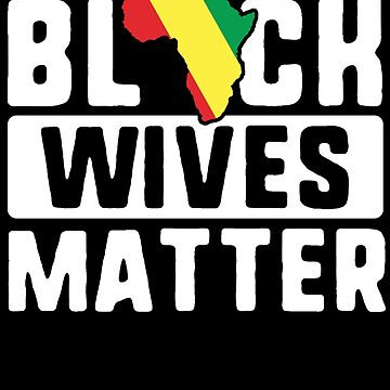 Black Wives Matter T-Shirt Africa History Month Mother Wife by 14thFloor