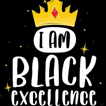 I Am Black Excellence T-Shirt African Pride History Month by 14thFloor