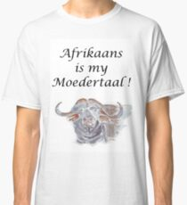 Afrikaans is my Moedertaal Classic T-Shirt