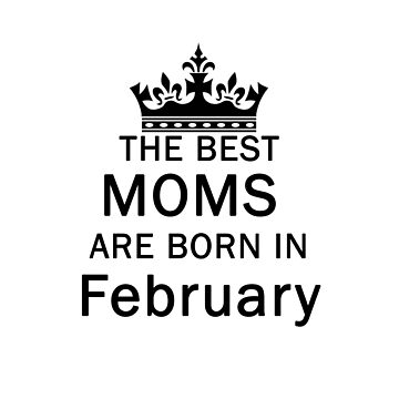 the Best Moms Are Born In February by nunigifts