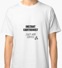 Cartoonist Instant Just Add Coffee Funny Gift Idea for Coworker Present Workplace Joke Office Classic T-Shirt