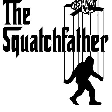 The Squatchfather II by GUS3141592