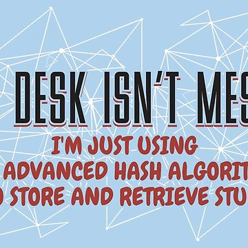 My Desk Isn't Messy I'm Just Using Hash Algorithm - Messy Desk Gift by yeoys