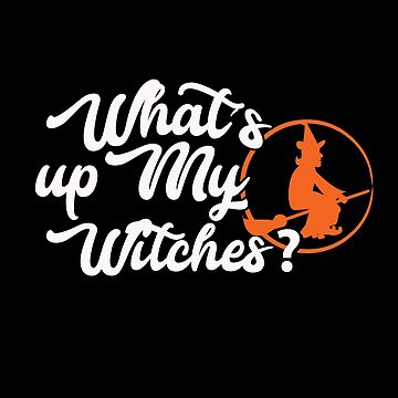What'S Up My Witches Cool Halloween Broomstick Shirt by WWB2017