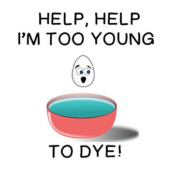 EASTER EGG: TOO YOUNG TO DYE by CalliopeSt