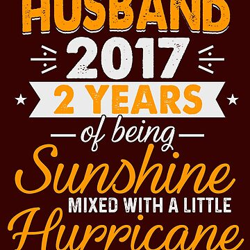Husband Since 2017, 2 Years of Being Sunshine Mixed With a Little Hurricane by FiftyStyle