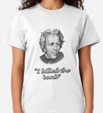 """ANDREW JACKSON """"I KILLED THE BANK"""" quote patriot t-shirt Classic T-Shirt"""