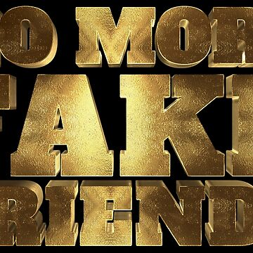 No more Fake Friends Golden Saying Message to All Haters by Under-TheTable