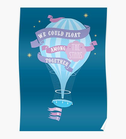 We could float among the stars together, you and I Poster