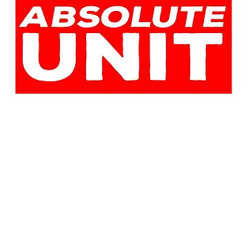 Absolute Unit Sticker by BrobocopPrime