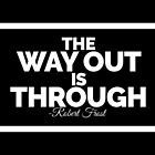 """The Way out is Through"" -Robert Frost (Black Version) by Sonof-Deair"