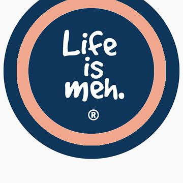 Life is Meh by shirtforbrains