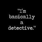 Basically a detective  by Deana Greenfield
