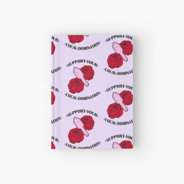 Support Your Local Dominatrix Hardcover Journal