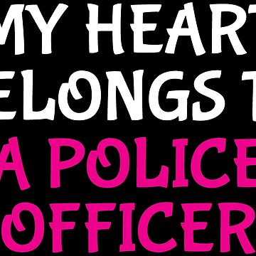 My Heart Belongs To A Police Officer Wife Girlfriend T-shirt by zcecmza