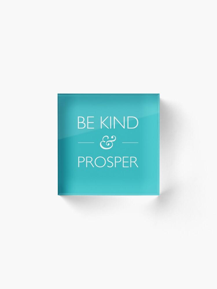 Alternate view of Be Kind & Prosper  Acrylic Block