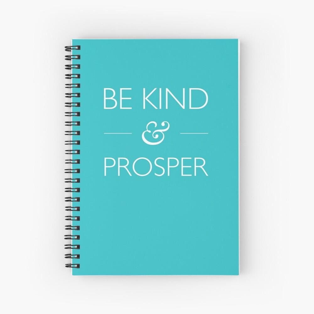 Be Kind & Prosper  Spiral Notebook