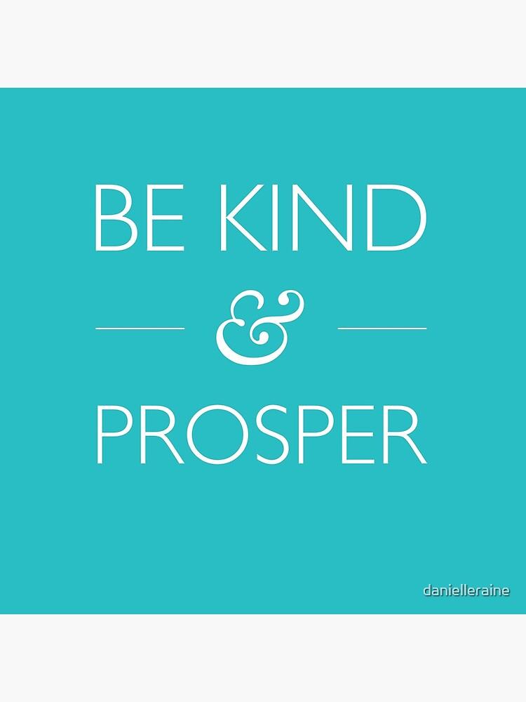 Be Kind & Prosper  by danielleraine