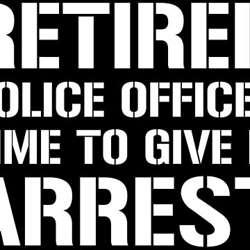 Funny Retired Police Officer Arrest Pun T-shirt by zcecmza