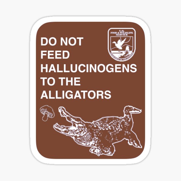 Do Not Feed Hallucinogens to The Alligators Sticker