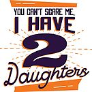 You can't scare me i have two daughters  by KandM