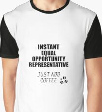 Equal Opportunity Representative Instant Just Add Coffee Funny Gift Idea for Coworker Present Workplace Joke Office Graphic T-Shirt
