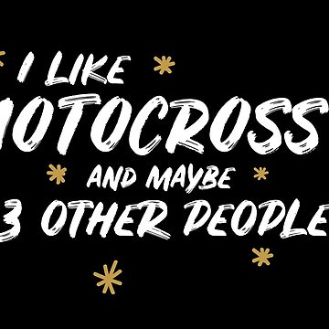 I Like Motocross And Maybe 3 Other People by meypa
