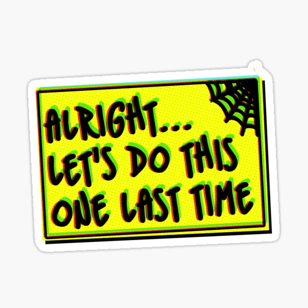 Let's Do This One Last Time Sticker