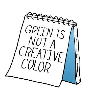 Green Is Not a Creative Color - Blue by RyanToday
