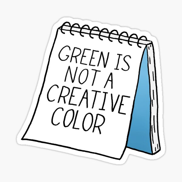 Green Is Not a Creative Color - Blue Sticker