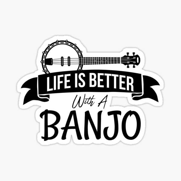 Life Is Better With A Banjo Sticker