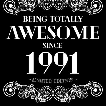 Being Totally Awesome Since 1991 Limited Edition Funny Birthday by with-care