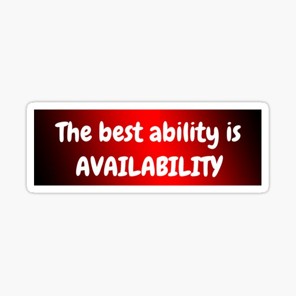 The Best Ability is Availability Sticker
