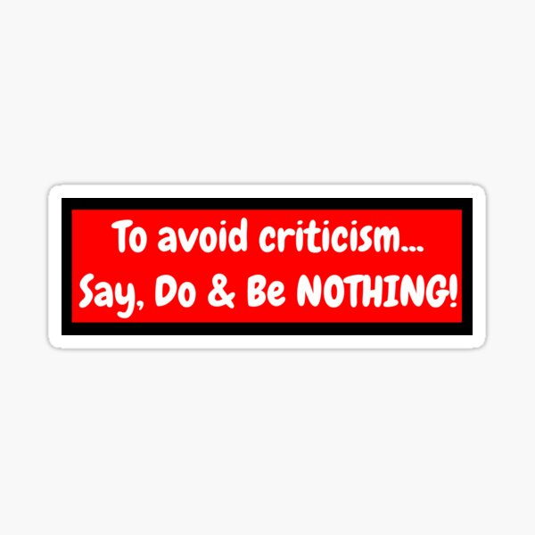 To avoid criticism... Say, Do & Be NOTHING! Sticker