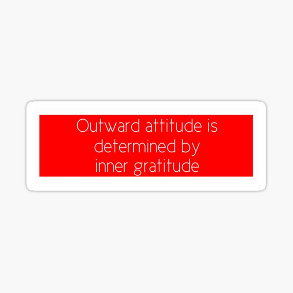 Outward attitude is determined by inner gratitude Sticker