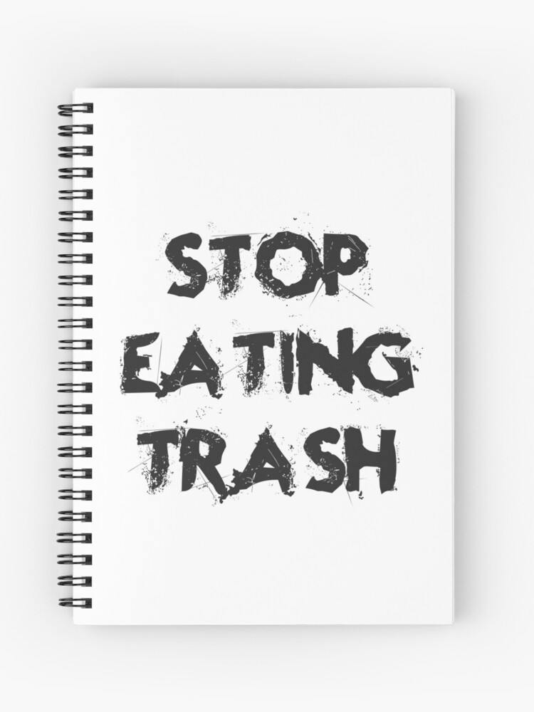 Stop Eating Trash Funny Food Quotes Kitchen Diet Healthy Living Lifestyle Cool Good Vibes Spiral Notebook