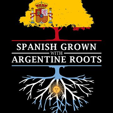 Spanish Grown with Argentinian Roots by ockshirts