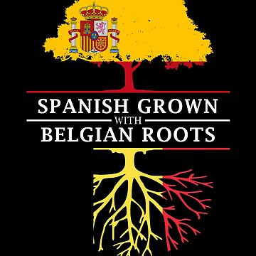 Spanish Grown with Belgium Roots by ockshirts
