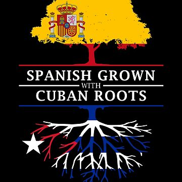 Spanish Grown with Cuban Roots by ockshirts