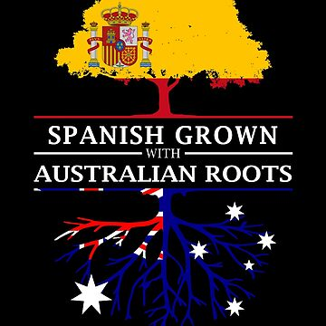 Spanish Grown with Australian Roots by ockshirts