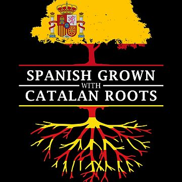 Spanish Grown with Catalonian Roots by ockshirts